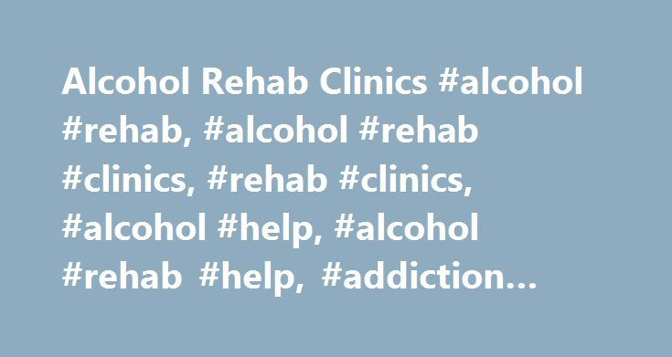 Alcohol Rehab Clinics #alcohol #rehab, #alcohol #rehab #clinics, #rehab #clinics, #alcohol #help, #alcohol #rehab #help, #addiction #treatment http://california.remmont.com/alcohol-rehab-clinics-alcohol-rehab-alcohol-rehab-clinics-rehab-clinics-alcohol-help-alcohol-rehab-help-addiction-treatment/  # Alcohol Help Change Your Life with Alcohol Rehab Help As destructive and heart breaking as alcohol dependency can be, there is hope. No one addicted to alcohol needs to remain in that condition…