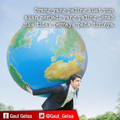 Bahkan orang yang palig kuat akan menjadi  yang paling lemah jika tidak percaya pada dirinya. #GaulInspiration