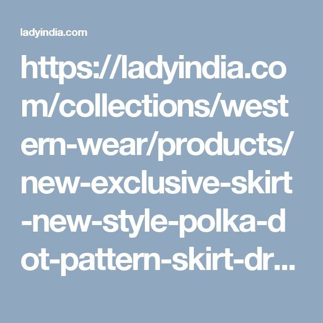 https://ladyindia.com/collections/western-wear/products/new-exclusive-skirt-new-style-polka-dot-pattern-skirt-dress