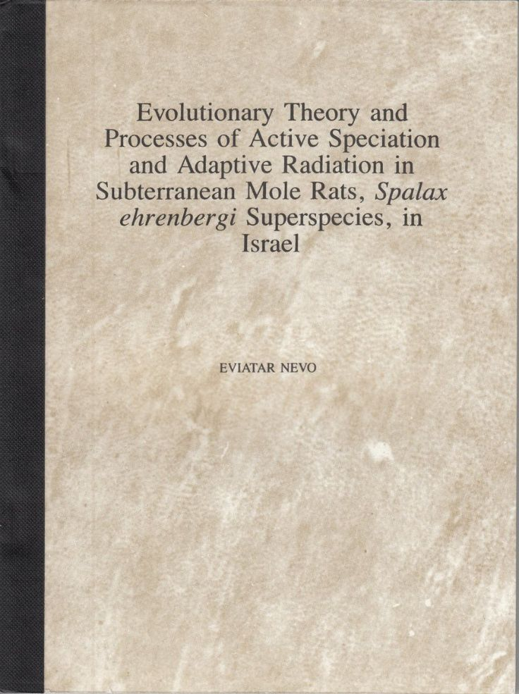 Evolutionary Theory and Processes of Active Speciation and Adaptive Radiation in Subterranean Mole Rates, Spalax ehrenbergi Superspecies, in Israel