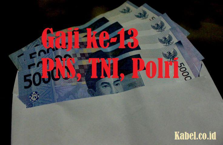 Inilah Nilai Besaran Gaji ke-13 PNS, TNI dan Polri
