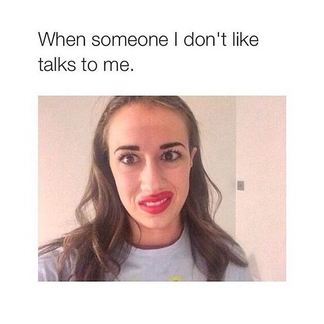 That is literally me, like that expression is just like 'I don't want to talk to you, so dismiss your self' lolz