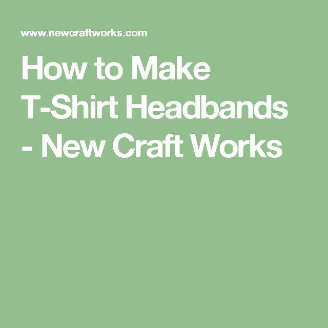 How to Make T-Shirt Headbands - New Craft Works