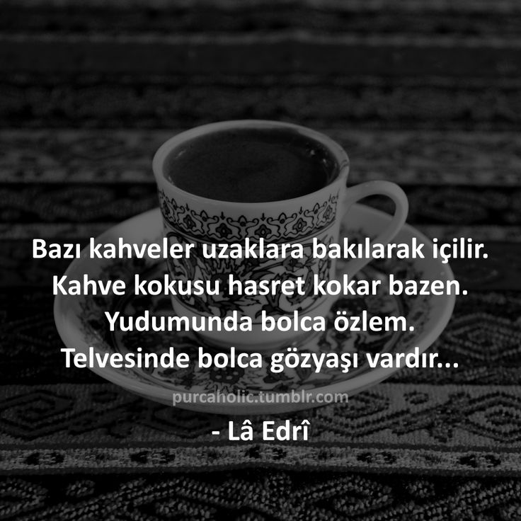 Bazı kahveler uzaklara bakılarak içilir.  Kahve kokusu hasret kokar bazen.  Yudumunda bolca özlem.  Telvesinde bolca gözyaşı vardır...   - Lâ Edrî  #sözler #anlamlısözler #güzelsözler #manalısözler #özlüsözler #alıntı #alıntılar #alıntıdır #alıntısözler #augsburg #munich #münchen #stuttgart #istanbul