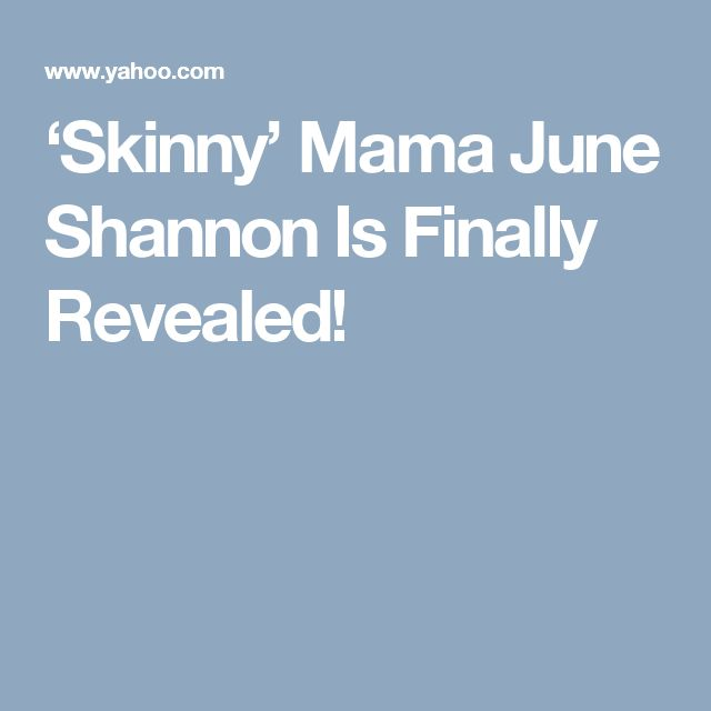 'Skinny' Mama June Shannon Is Finally Revealed!