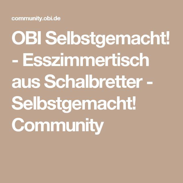 OBI Selbstgemacht! - Esszimmertisch aus Schalbretter - Selbstgemacht! Community