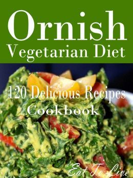 BARNES & NOBLE | Ornish Vegetarian Diet: 120 Delicious Recipes Cookbook by Eat To Live | NOOK Book (eBook)