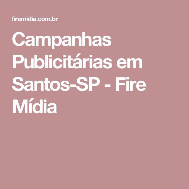 Campanhas Publicitárias em Santos-SP - Fire Mídia