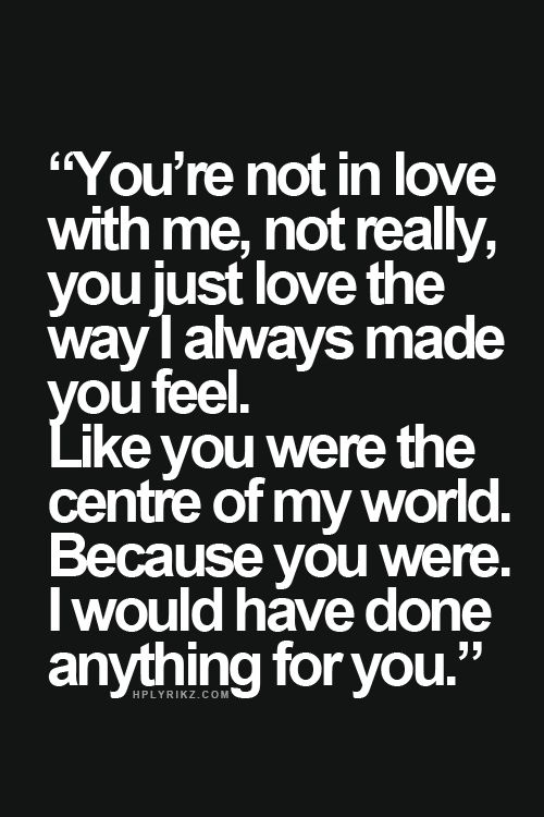 He made me feel like I was the center of his world.