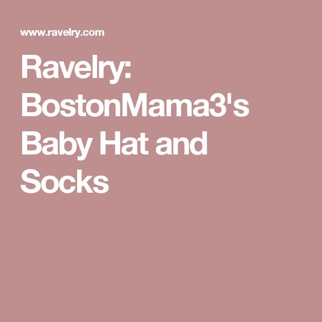Ravelry: BostonMama3's Baby Hat and Socks