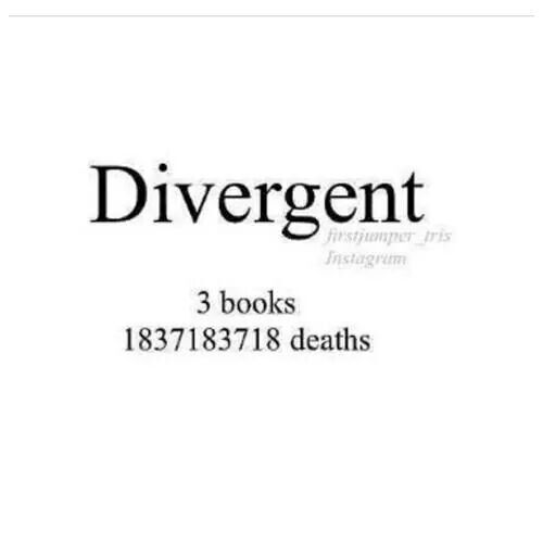 So true! Why does almost everyone die in the divergent series?!~Divergent~ ~Insurgent~ ~Allegiant~