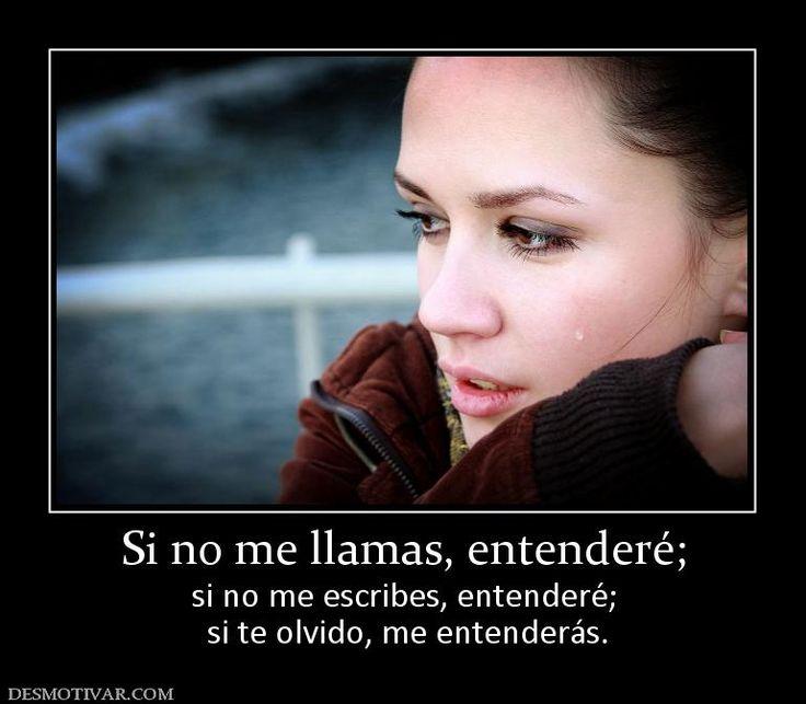 Si+no+me+llamas,+entenderé;+si+no+me+escribes,+entenderé;++si+te+olvido,+me+entenderás.