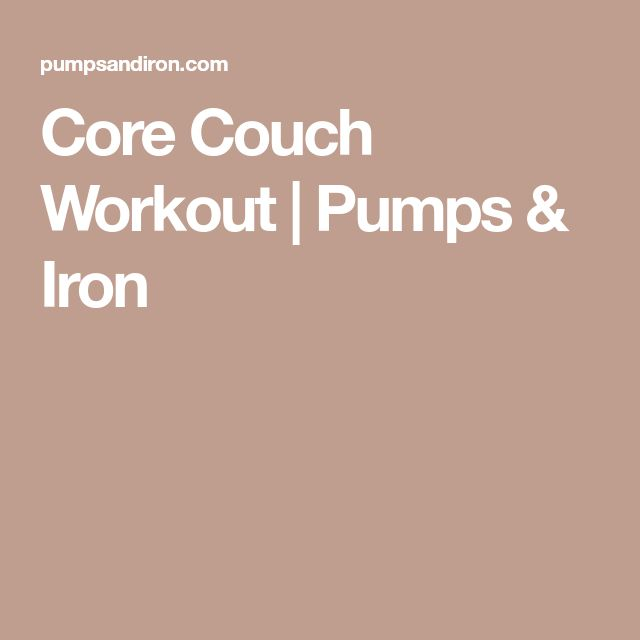 Core Couch Workout   Pumps & Iron
