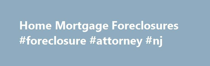 Home Mortgage Foreclosures #foreclosure #attorney #nj http://oklahoma.nef2.com/home-mortgage-foreclosures-foreclosure-attorney-nj/  # I'm having a problem with the current mortgage company that is servicing my loan. What can I do? First, it should be noted that there is currently no regulation of the mortgage loan servicing industry in the State of New Jersey. These matters normally have to be worked out between the consumer and the servicing company. If this cannot be accomplished, either…