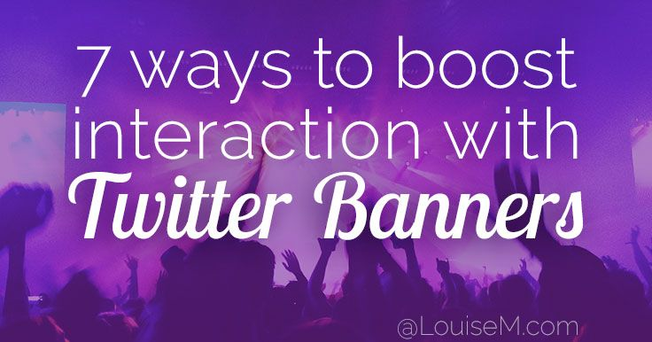Twitter Banners: 7 Ways to Power Increased Interaction