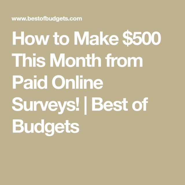 How to Make $500 This Month from Paid Online Surveys!   Best of Budgets