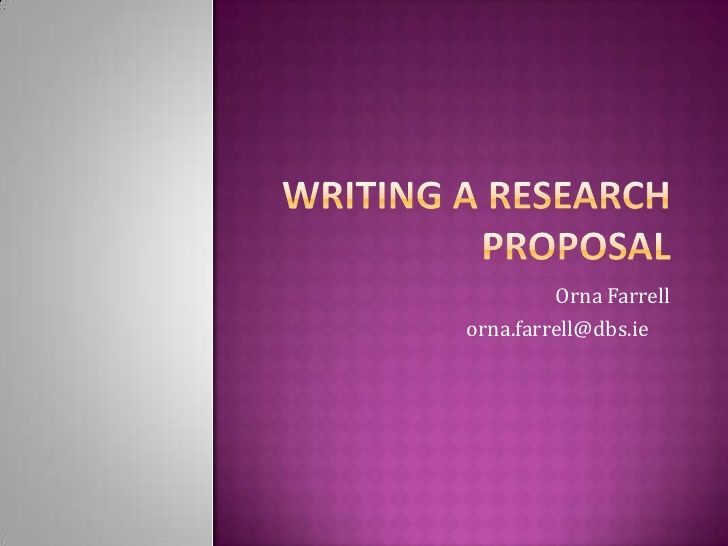 Writing A Research Proposal by orna farrell via slideshare