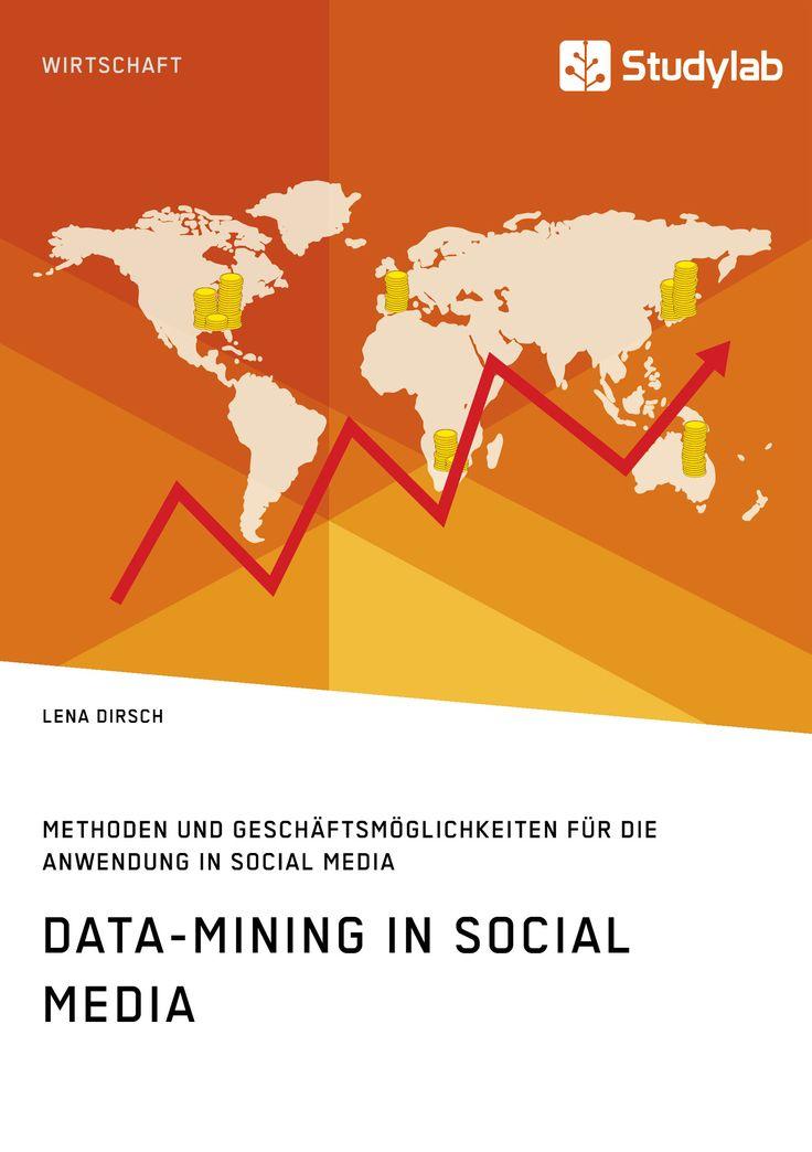 Data-Mining in Social Media -  Methoden und Geschäftsmöglichkeiten für die Anwendung in Social Media