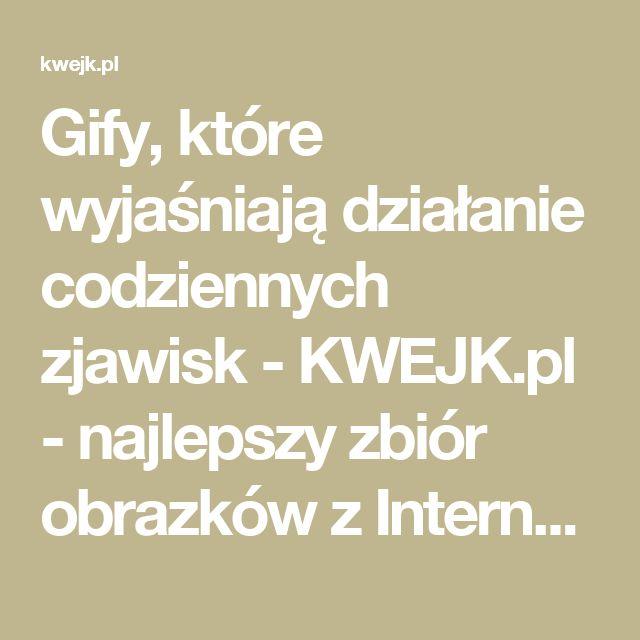 Gify, które wyjaśniają działanie codziennych zjawisk - KWEJK.pl - najlepszy zbiór obrazków z Internetu!