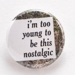 I'm too young to be this nostalgic - Pinback button
