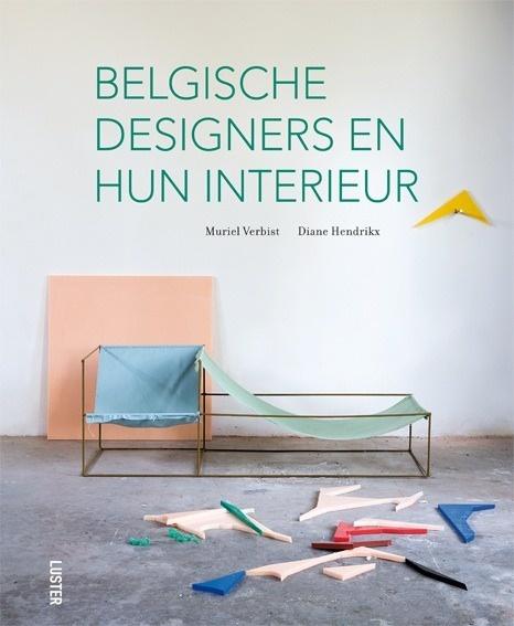 Belgische Designers en hun Interieur / Designers Belges et leur Interieur
