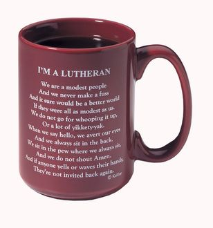 """I'm a Lutheran""  -Garrison Keillor"
