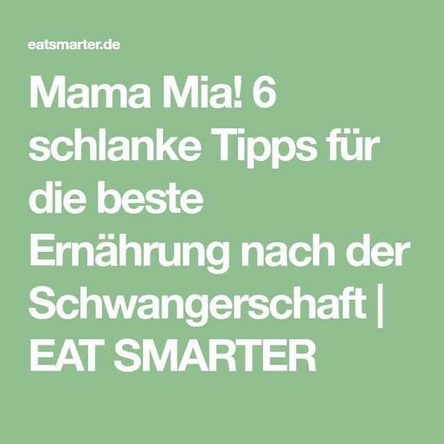 Mama Mia! 6 schlanke Tipps für die beste Ernährung nach der Schwangerschaft | EAT SMARTER