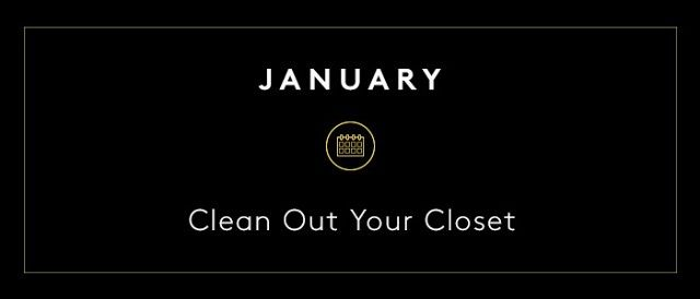 In order to make room for the new you, take January to clean out and reorganize your closet! Once it's cleaned, be sure to keep it spotless throughout the year.