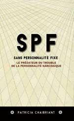 Pervers narcissique ou SPF Sans Personnalité Fixe: Le prédateur du trouble de la personnalité narcissique