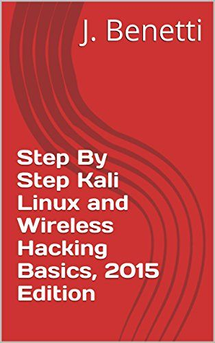 Step By Step Kali Linux and Wireless Hacking Basics, 2015 Edition
