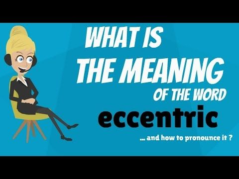 What does ECCENTRIC mean? ECCENTRIC meaning - ECCENTRIC definition - How...