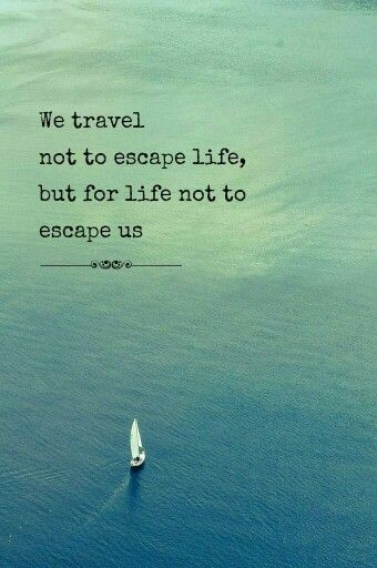 We travel not to escape life but for life not to escape us. #travel #life #quotes