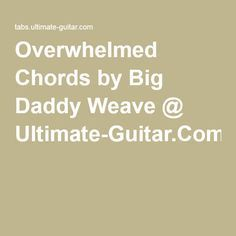 Overwhelmed Chords by Big Daddy Weave @ Ultimate-Guitar.Com