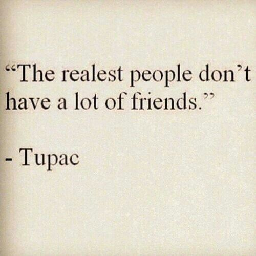 Thats why i dont have a lot of friends