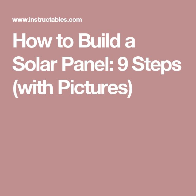 How to Build a Solar Panel: 9 Steps (with Pictures)