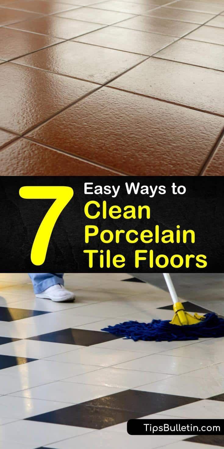 7 Easy Ways To Clean Porcelain Tile Floors In 2020 Porcelain