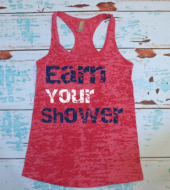 Earn Your Shower. Tank Top. Burnout. Soft. Racerback. Black. Women. Size Small - 2XLarge Inspire. Quote.