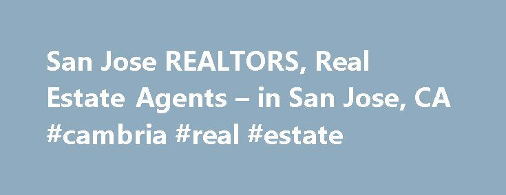 San Jose REALTORS, Real Estate Agents – in San Jose, CA #cambria #real #estate http://remmont.com/san-jose-realtors-real-estate-agents-in-san-jose-ca-cambria-real-estate/  #san jose real estate # San Jose, CA REALTORS and Real Estate Agents Graduate, REALTOR® Institute For a significant advantage when buying or selling a home, choose from San Jose real estate agents who also are REALTORS . These agents know the San Jose market, and can provide you with a wealth of information on property…
