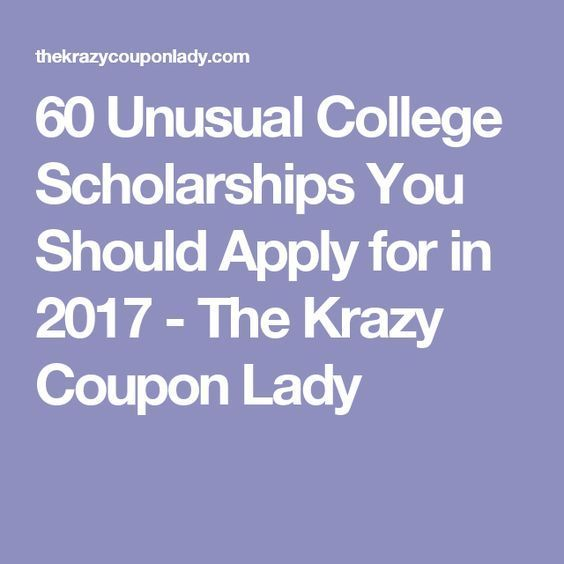 60 Unusual College Scholarships You Should Apply for in 2017 - The Krazy Coupon Lady