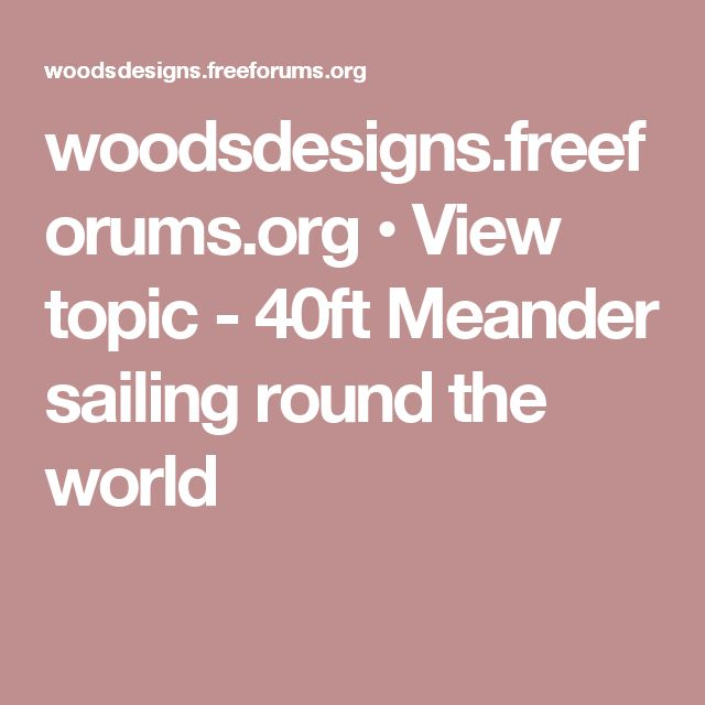 woodsdesigns.freeforums.org • View topic - 40ft Meander sailing round the world