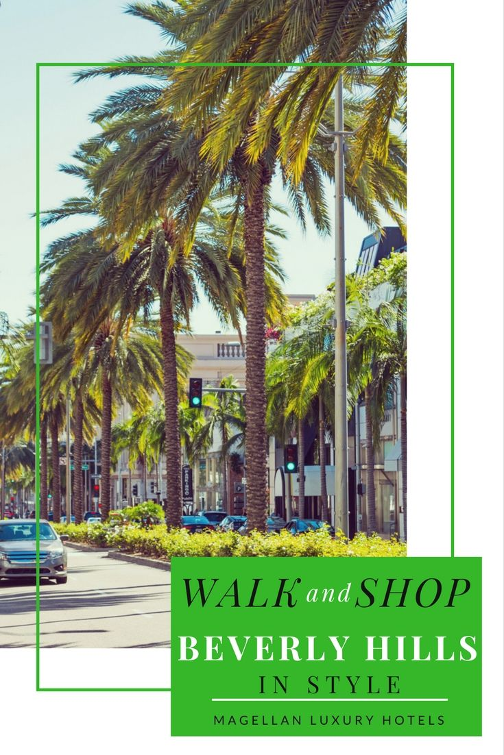 Walk and shop beverly hills in style magellan luxury hotels