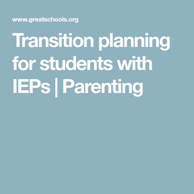 Transition planning for students with IEPs | Parenting