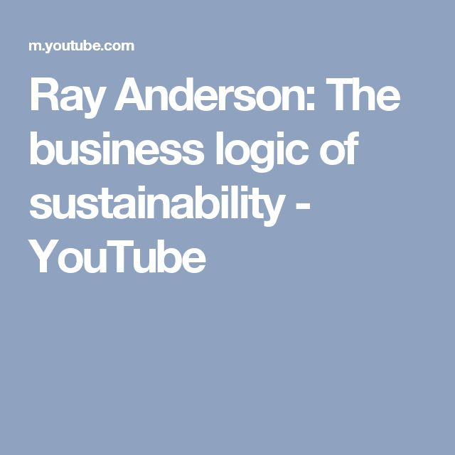 Ray Anderson: The business logic of sustainability - YouTube