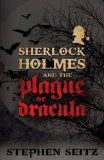 Coming soon: Sherlock Holmes and the Plague of Dracula: Revised and Updated 2nd Edition