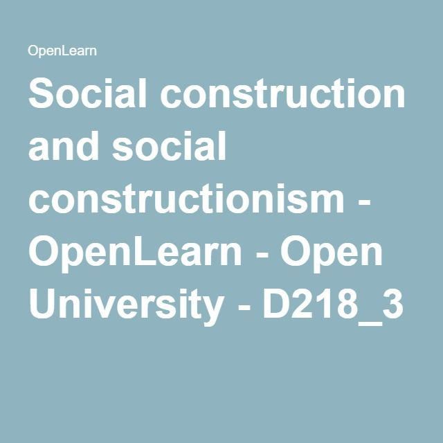 Social construction and social constructionism - OpenLearn - Open University - D218_3