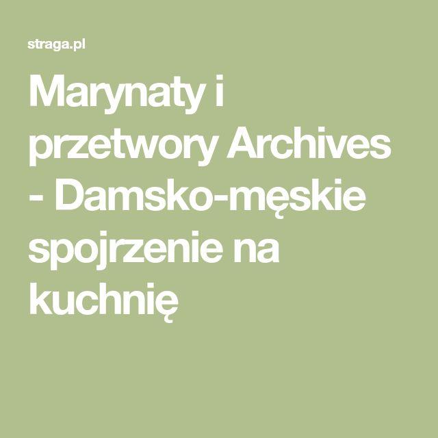 Marynaty i przetwory Archives - Damsko-męskie spojrzenie na kuchnię