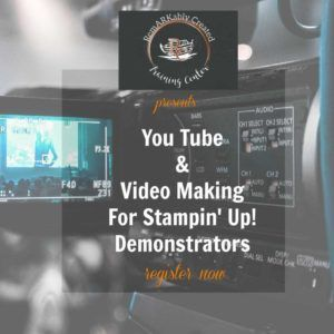 You Tube and Video Making for Stampin' UP! Demonstrators