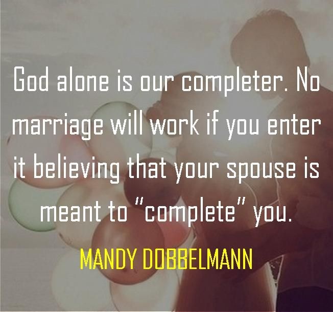 """God alone is our completer. No marriage will work if you enter it believing that your spouse is meant to """"complete"""" you."""