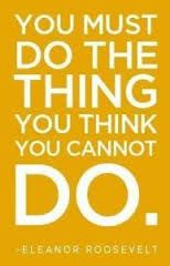 Image result for you must do the thing that you cannot do