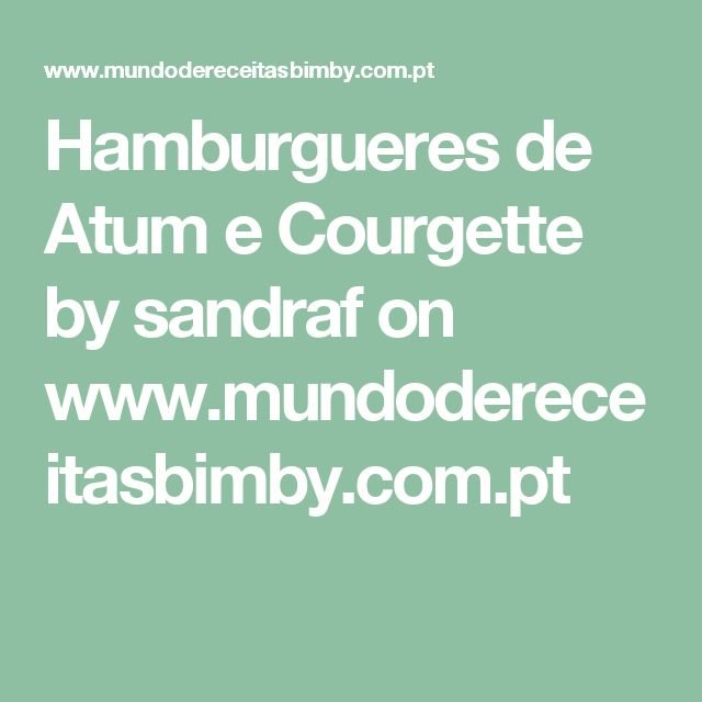 Hamburgueres de Atum e Courgette by sandraf  on www.mundodereceitasbimby.com.pt